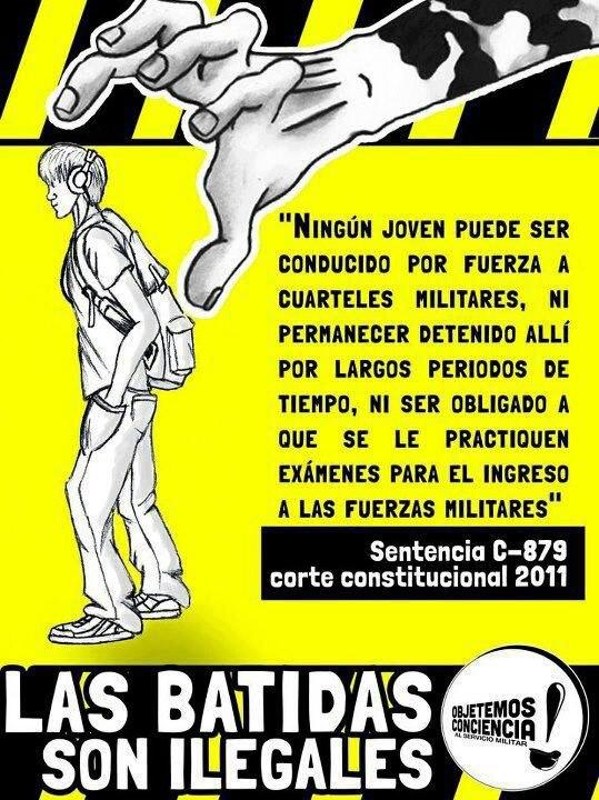 """""""Las batidas son ilegales""""  Ningún jóven puede ser conducido por fuerza a cuarteles militares, ni permanecer detenido allí por largos períodos de tiempo, ni ser obligado a que se le practiquen exámenes para el ingreso a las fuerzas militares"""" Sentencia C-879, corte constitucional. Publicada en el grupo en Facebook """"Soy Colombiano"""""""